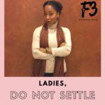 Ladies Do Not Settle